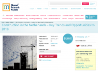 Construction in the Netherlands Key Trends and Opportunities