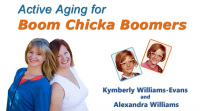 Active Aging for Boom Chicka Boomers