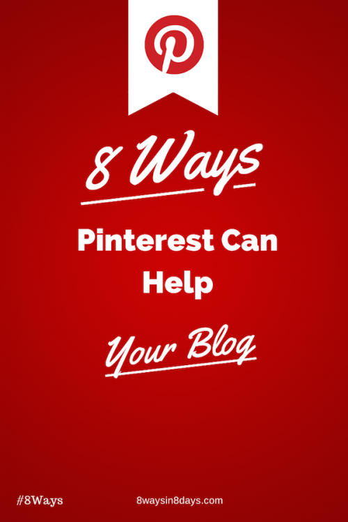 8 Ways Pinterest Can Help Your Blog'