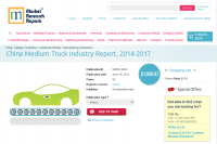China Medium Truck Industry Report 2014 - 2017