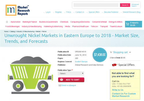 Unwrought Nickel Markets in Eastern Europe to 2018'