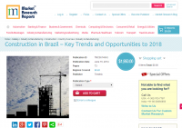 Construction in Brazil Key Trends and Opportunities to 2018