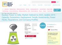 Nuclear Power in India, Market Outlook to 2025, Update 2014