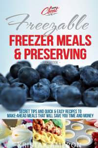 Freezable Freezer Meals & Preserving Cookbook