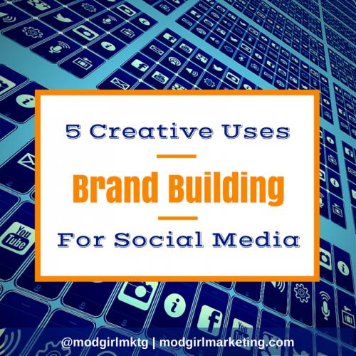 Brand-Building: 5 Creative Uses For Social Media'