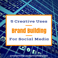 Brand-Building: 5 Creative Uses For Social Media