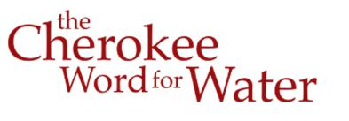 THE CHEROKEE WORD FOR WATER'
