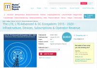 The LTE, LTE-Advanced & 5G Ecosystem: 2015 - 2020 -