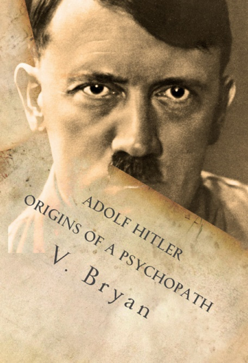 Adolf Hitler Origins of a Psychopath'