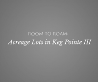 Room to Roam: Acreage Lots in Keg Pointe III Available