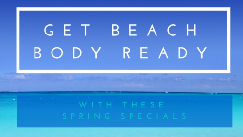 Get Beach Body Ready with Our Spring Special'