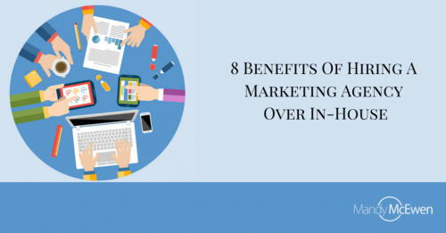8 Benefits Of Hiring A Marketing Agency Over In-House'
