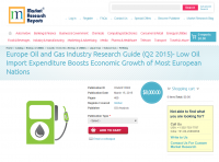 Europe Oil and Gas Industry Research Guide (Q2 2015)