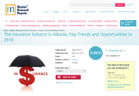 The Insurance Industry in Albania, Key Trends and Opportunit