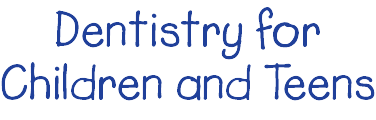 Dentistry for Children and Teens'