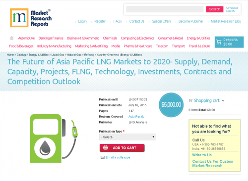 The Future of Asia Pacific LNG Markets to 2020'