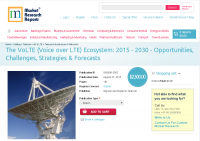 The VoLTE (Voice over LTE) Ecosystem: 2015 - 2030