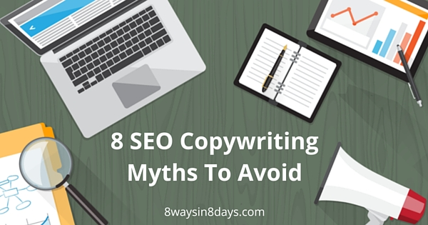 8 SEO Copywriting Myths To Avoid