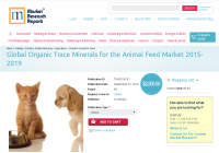 Global Organic Trace Minerals for the Animal Feed Market