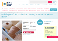 Global Dyestuff for Textile Fibers Industry 2015