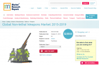 Global Non-lethal Weapons Market 2015 - 2019